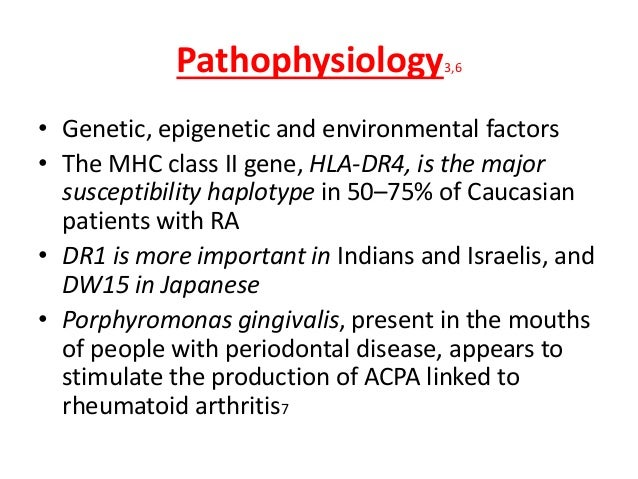 Pathophysiology3,6 • Genetic, epigenetic and environmental factors • The MHC class II gene, HLA-DR4, is the major suscepti...