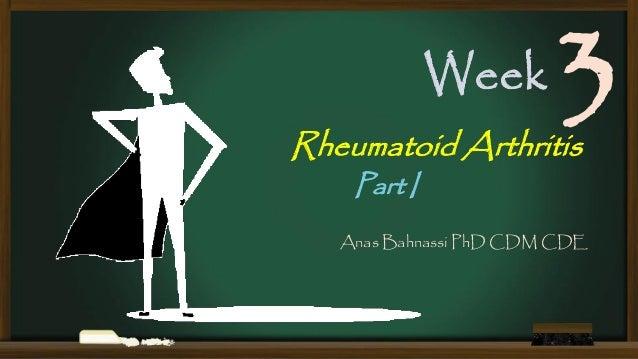 Week  3  Rheumatoid Arthritis Part I  Anas Bahnassi PhD CDM CDE