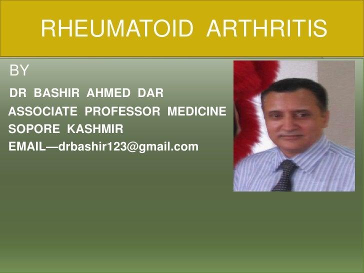 RHEUMATOID  ARTHRITIS<br /> BY<br />DR  BASHIR  AHMED  DAR <br />ASSOCIATE  PROFESSOR  MEDICINE<br /> SOPORE  KASHMI...
