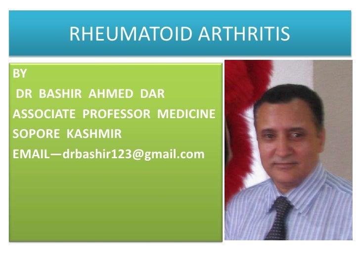RHEUMATOID ARTHRITIS<br />BY<br /> DR  BASHIR  AHMED  DAR <br />ASSOCIATE  PROFESSOR  MEDICINE<br />SOPORE  KASHMIR <br />...