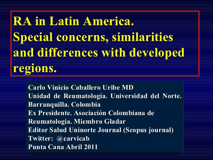 RA in Latin America.  Special concerns, similarities and differences with developed regions. Carlo Vinicio Caballero Uribe...