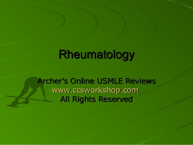 Rheumatology Archer's Online USMLE Reviews www.ccsworkshop.com All Rights Reserved