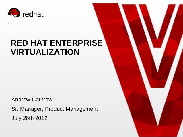 RED HAT ENTERPRISEVIRTUALIZATIONAndrew CathrowSr. Manager, Product ManagementJuly 26th 2012