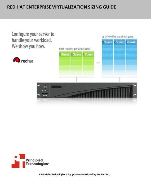 RED HAT ENTERPRISE VIRTUALIZATION SIZING GUIDE             A Principled Technologies sizing guide commissioned by Red Hat,...