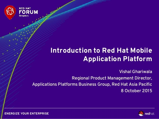 Introduction to Red Hat Mobile Application Platform Vishal Ghariwala Regional Product Management Director, Applications Pl...