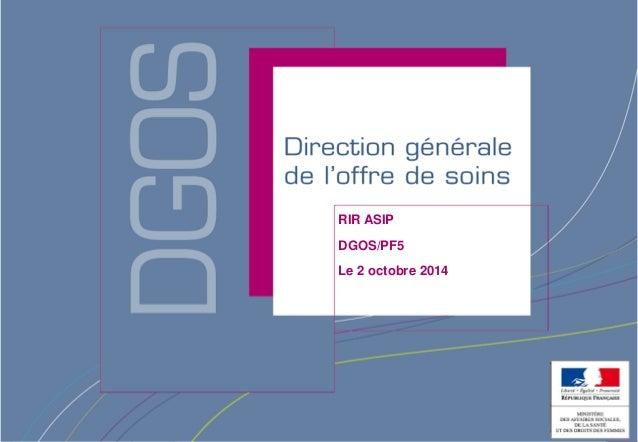 Direction générale de l'offre de soins - DGOS RIR ASIP DGOS/PF5 Le 2 octobre 2014