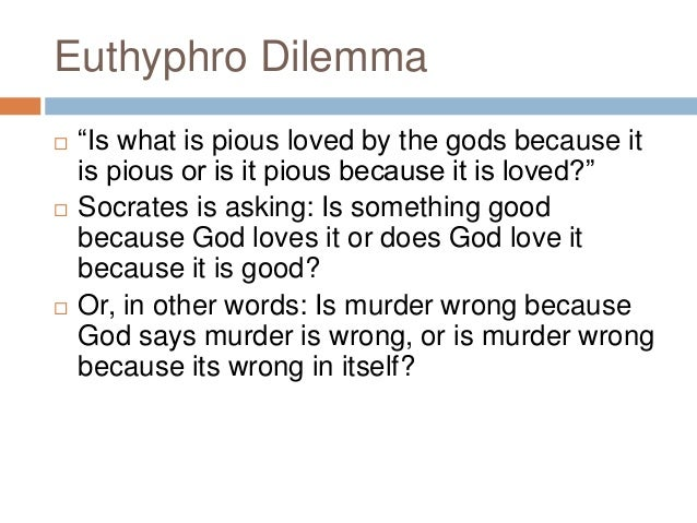 the philosophy of religion in euthyphro dilemma The concept of god in a level philosophy is the concept of god as  the euthyphro dilemma looks at  but it undermines a key teaching of religion:.