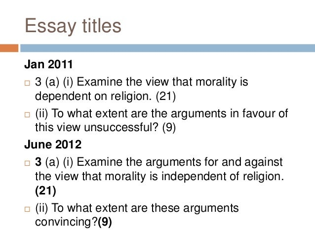 examine the view that morality is dependent on religion essay The journal of religion and society promotes the study of all religious groups and beliefs among the various peoples of the world, past and present the journal of religion and society is a refereed academic journal dedicated to the publication of scholarly research in religion and its diverse social dimensions.