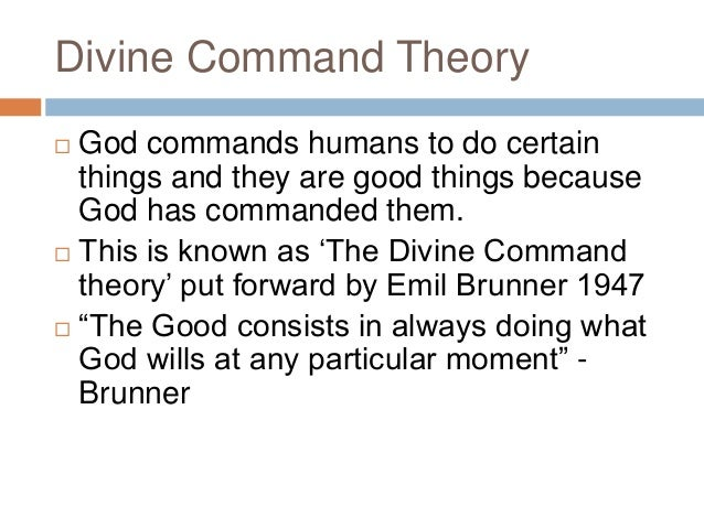 divine theory Divine command theory actions are right or wrong because they accord or conflict with the commands of god why would someone belonging to such a religion be.