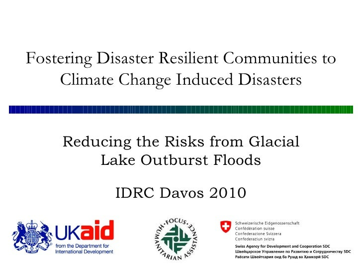 Reducing the Risks from Glacial Lake Outburst Floods IDRC Davos 2010 Fostering Disaster Resilient Communities to Climate C...