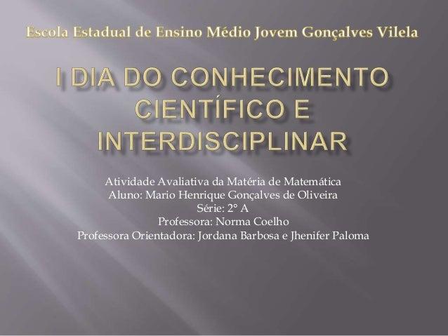 Atividade Avaliativa da Matéria de Matemática Aluno: Mario Henrique Gonçalves de Oliveira Série: 2° A Professora: Norma Co...