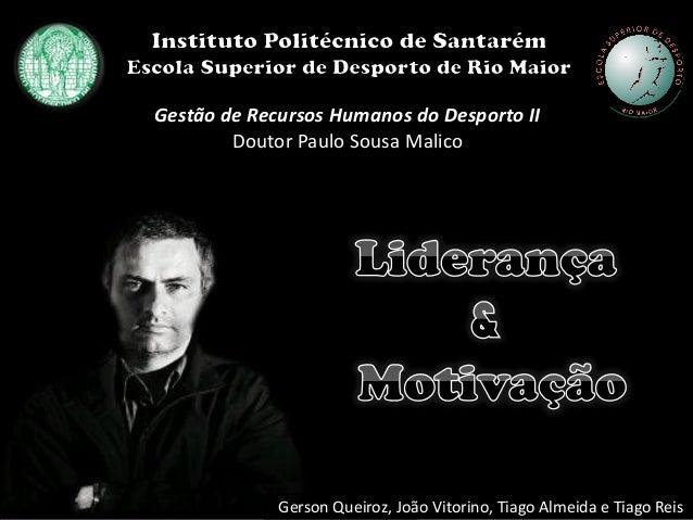 Gerson Queiroz, João Vitorino, Tiago Almeida e Tiago Reis Gestão de Recursos Humanos do Desporto II Doutor Paulo Sousa Mal...