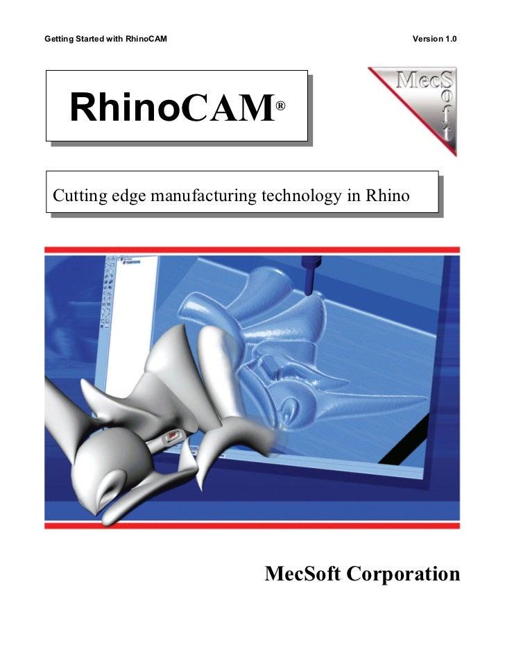 Getting Started with RhinoCAM                     Version 1.0     RhinoCAM                    ® Cutting edge manufacturing...
