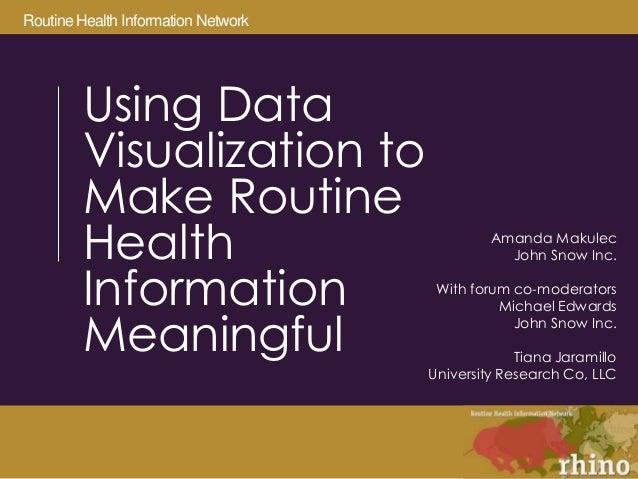 Routine Health Information Network  Using Data Visualization to Make Routine Health Information Meaningful Amanda Makulec...
