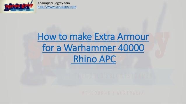 How to make Extra Armour for a Warhammer 40000 Rhino APC http://www.spruegrey.com adam@spruegrey.com