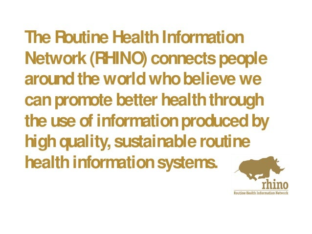The Routine HealthInformation Network (RHINO) connectspeople aroundthe worldwhobelieve we canpromote better healththrough ...