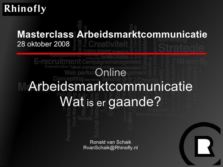 Masterclass Arbeidsmarktcommunicatie  28 oktober 2008 Online   Arbeidsmarktcommunicatie Wat  is er  gaande? Ronald van Sch...