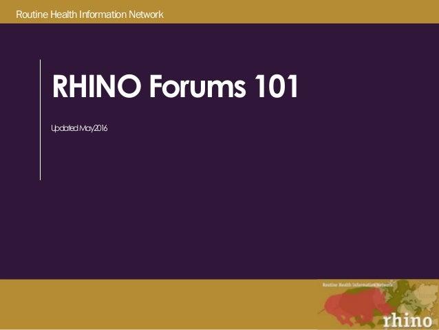 Routine Health Information Network RHINO Forums 101 UpdatedMay2016