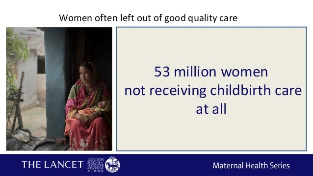 Women often left out of good quality care  Adolescents & unmarried women  Immigrants  Refugees & internally displaced w...