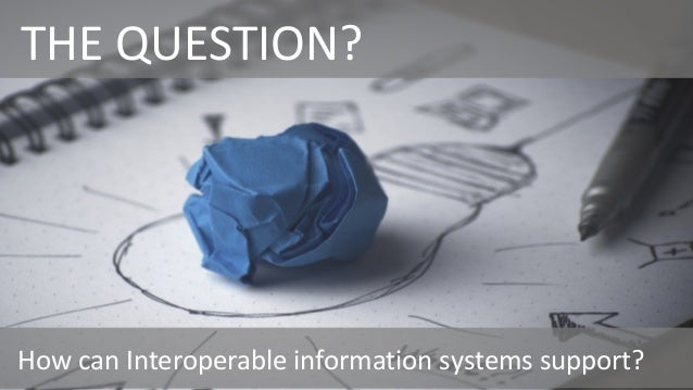 THE QUESTION? How can Interoperable information systems support?