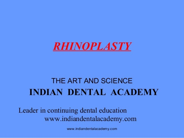 RHINOPLASTY THE ART AND SCIENCE  INDIAN DENTAL ACADEMY Leader in continuing dental education www.indiandentalacademy.com w...