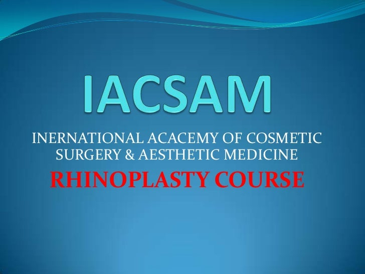 IACSAM<br />INERNATIONAL ACACEMY OF COSMETIC SURGERY & AESTHETIC MEDICINE<br />RHINOPLASTY COURSE<br />