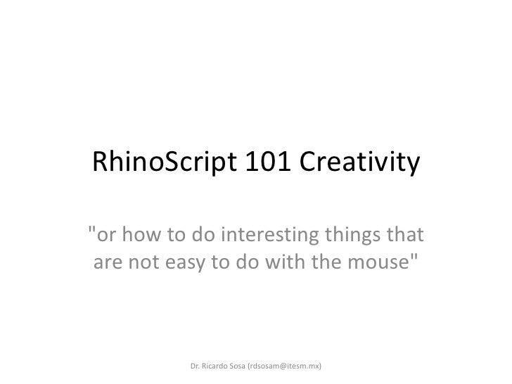 "RhinoScript 101 Creativity<br />""orhowto do interestingthingsthat are noteasyto do withthe mouse""<br />Dr. Ricardo Sosa (r..."