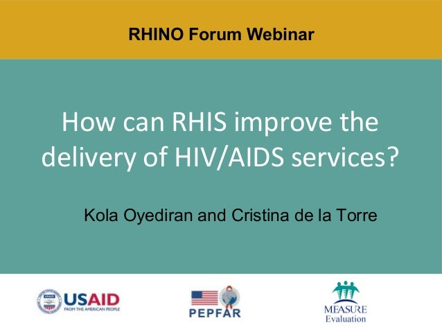 How can RHIS improve the delivery of HIV/AIDS services? Kola Oyediran and Cristina de la Torre RHINO Forum Webinar
