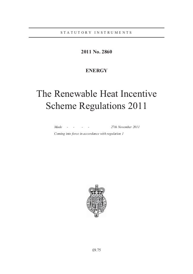 STATUTORY INSTRUMENTS  2011 No. 2860  ENERGY  The Renewable Heat Incentive Scheme Regulations 2011 Made  -  -  -  -  27th ...