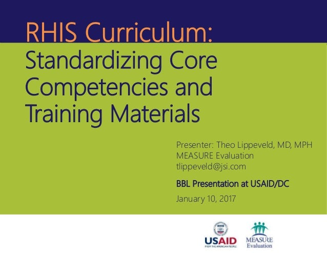 RHIS Curriculum: Standardizing Core Competencies and Training Materials Presenter: Theo Lippeveld, MD, MPH MEASURE Evaluat...