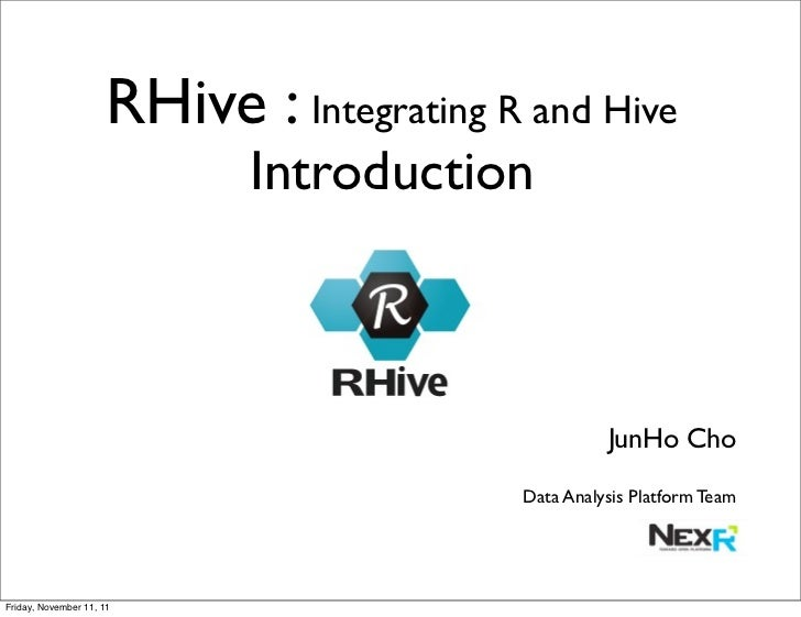 RHive : Integrating R and Hive                             Introduction                                                   ...