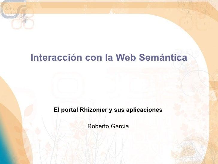 Interacción con la Web Semántica El portal Rhizomer y sus aplicaciones Roberto García