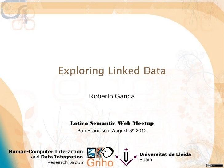 Exploring Linked Data                              Roberto García                      Lotico Semantic Web Meetup         ...