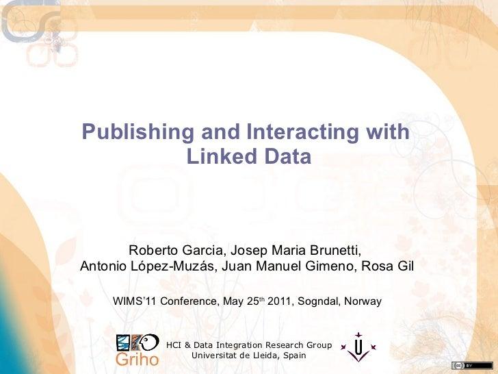 Publishing and Interacting with  Linked Data Roberto Garcia, Josep Maria Brunetti,  Antonio López-Muzás, Juan Manuel Gimen...