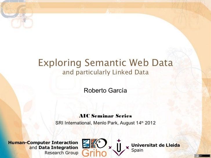Exploring Semantic Web Data                     and particularly Linked Data                               Roberto García ...