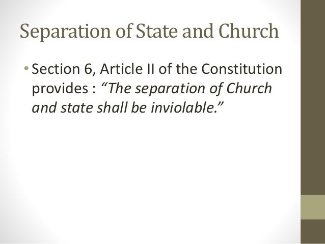 "section 6 the seperation of the church and state shall be inviolable Section 6 of article ii of the constitution which states that ""the separation of the church and state shall be inviolable violating church and state."