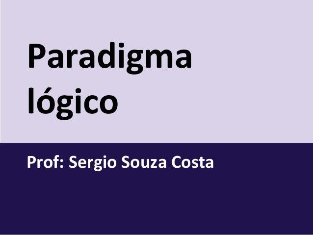 Paradigma lógico Prof: Sergio Souza Costa