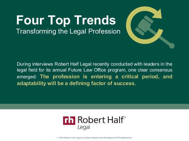 © 2015 Robert Half Legal. An Equal Opportunity Employer M/F/Disability/Vet. Transforming the Legal Profession Four Top Tre...