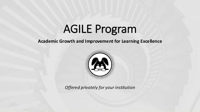 AGILE Program Academic Growth and Improvement for Learning Excellence Offered privately for your institution