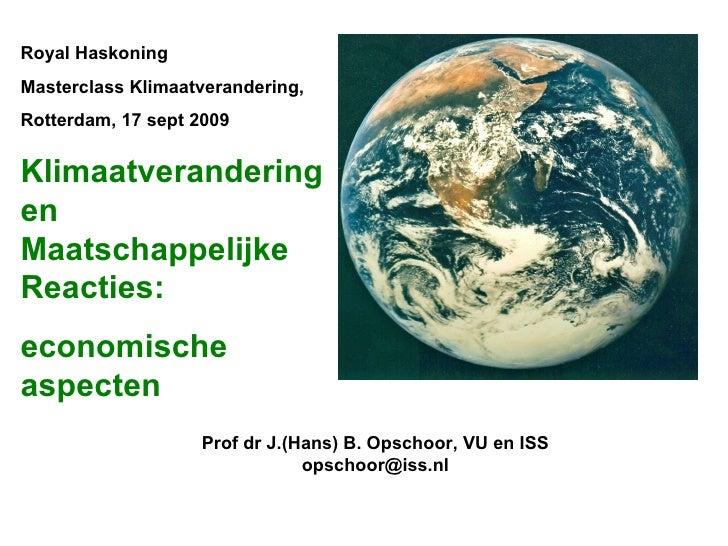 Royal Haskoning  Masterclass Klimaatverandering,  Rotterdam, 17 sept 2009 Klimaatverandering en Maatschappelijke Reacties:...