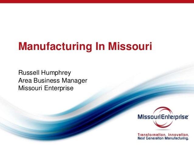 Manufacturing In Missouri Russell Humphrey Area Business Manager Missouri Enterprise