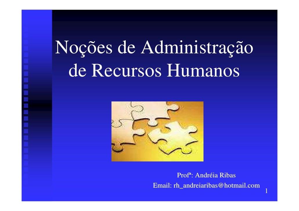 Noções de Administração  de Recursos Humanos                        Profª: Andréia Ribas            Email: rh_andreiaribas...