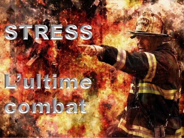 """Le stress • Le stress, phénomène de société """"diabolisé"""" • Le stress est un processus naturel • Le stress, bien géré, est s..."""