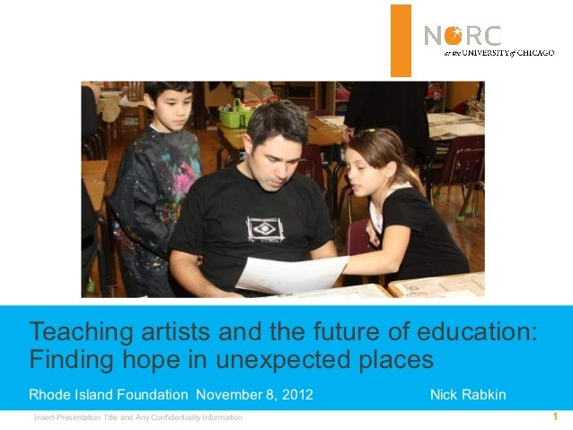 Teaching artists and the future of education:Finding hope in unexpected placesRhode Island Foundation November 8, 2012    ...