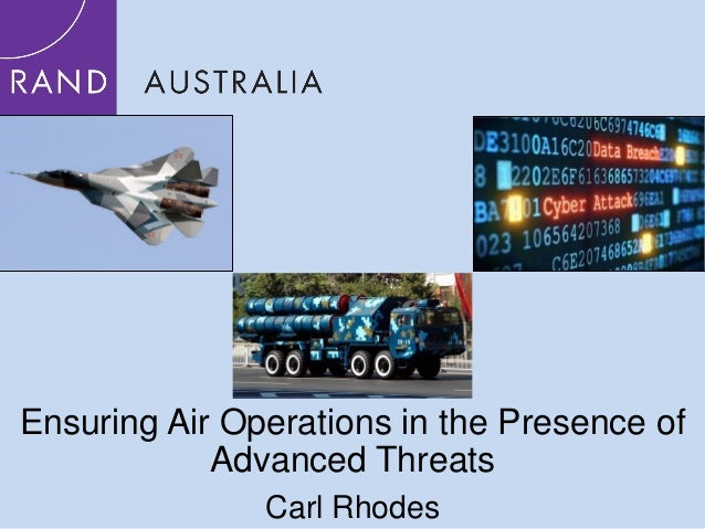 1 Ensuring Air Operations in the Presence of Advanced Threats Carl Rhodes