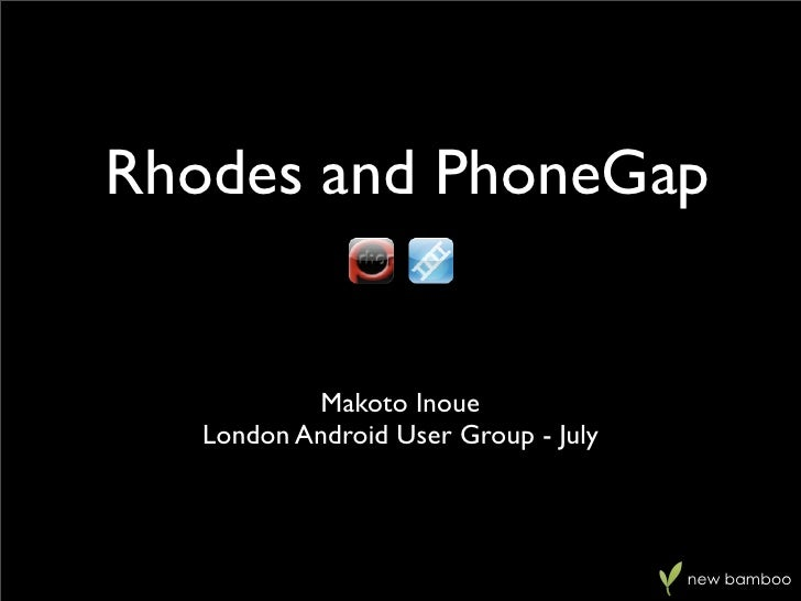Rhodes and PhoneGap               Makoto Inoue    London Android User Group - July                                        ...