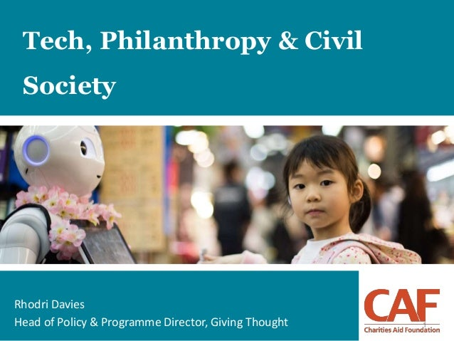1 Tech, Philanthropy & Civil Society Rhodri Davies Head of Policy & Programme Director, Giving Thought