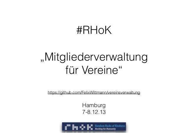 """#RHoK  """"Mitgliederverwaltung  für Vereine"""" ! https://github.com/FelixWittmann/vereinsverwaltung  Hamburg 7-8.12.13"""