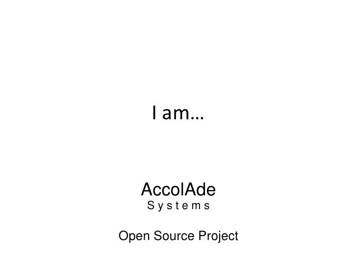 I am…<br />AccolAdeS y s t e m sOpen Source Project<br />