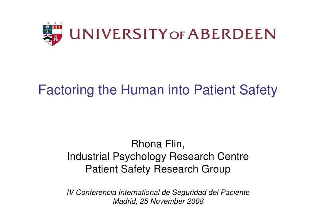 Factoring the Human into Patient Safety                      Rhona Flin,                                               Ind...